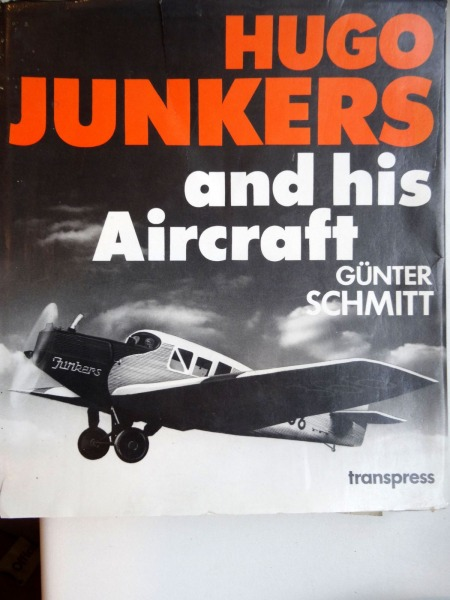 Gunter Schmitt - Hugo Junkers and his aircraft. Transpress, Berlin, 1988