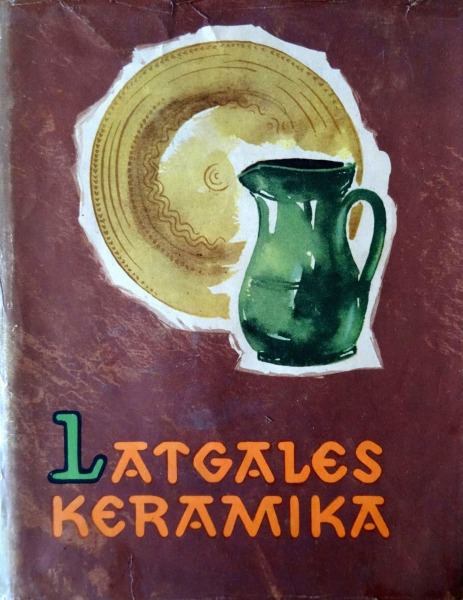 J. Pujats - Latgale Ceramics. Latvian State Publishing House, Riga, 1960
